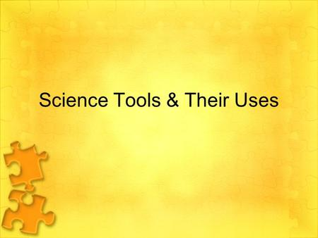 Science Tools & Their Uses. Apron The apron is used to protect your clothing from any spills.