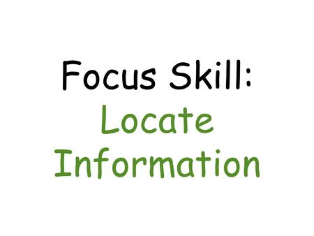 Focus Skill: Locate Information. Good readers understand the parts of a book.