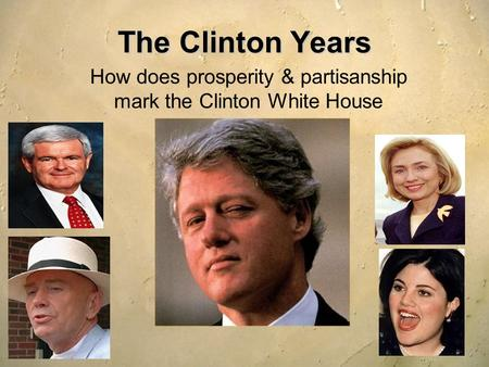 The Clinton Years How does prosperity & partisanship mark the Clinton White House.