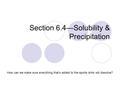 Section 6.4—Solubility & Precipitation How can we make sure everything that's added to the sports drink will dissolve?