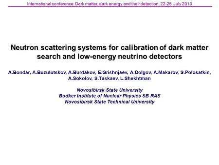 Neutron scattering systems for calibration of dark matter search and low-energy neutrino detectors A.Bondar, A.Buzulutskov, A.Burdakov, E.Grishnjaev, A.Dolgov,