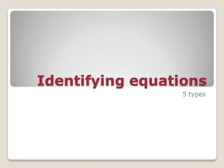 Identifying equations 5 types. Combination or synthesis reaction.