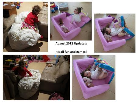 August 2012 Updates: It's all fun and games!. Alma showed me a picture in a book of a girl pulling a wagon with a teddy after her tricycle, so I showed.