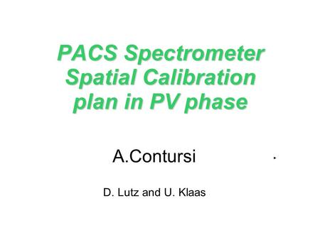 PACS Spectrometer Spatial Calibration plan in PV phase A.Contursi D. Lutz and U. Klaas.