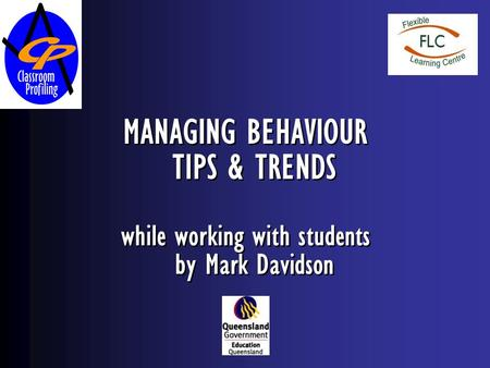 MANAGING BEHAVIOUR TIPS & TRENDS while working with students by Mark Davidson MANAGING BEHAVIOUR TIPS & TRENDS while working with students by Mark Davidson.