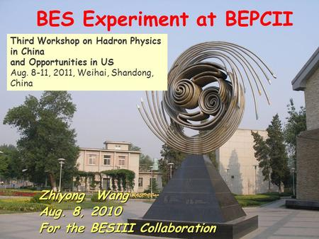 1 Zhiyong Wang Aug. 8, 2010 For the BESIII Collaboration Third Workshop on Hadron Physics in China and Opportunities in US Aug. 8-11, 2011, Weihai, Shandong,