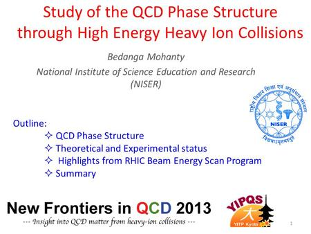 Study of the QCD Phase Structure through High Energy Heavy Ion Collisions Bedanga Mohanty National Institute of Science Education and Research (NISER)