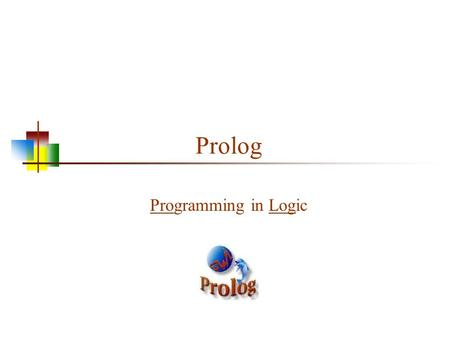 Prolog Programming in Logic. 2 SWI-Prolog SWI-Prolog is a good, standard Prolog for Windows and Linux Can be installed on Macintosh with a little more.