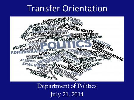 Transfer Orientation Department of Politics July 21, 2014.