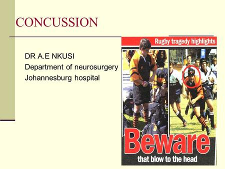 CONCUSSION DR A.E NKUSI Department of neurosurgery Johannesburg hospital.