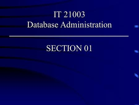 IT 21003 Database Administration SECTION 01. Starting Up and Shutting Down the Database Database Administration Facilities – A number of tools are available.