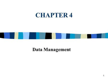 1 CHAPTER 4 Data Management. 2 Data Warehousing, Access, Analysis, Mining, and Visualization n MSS foundation n Many new concepts n Object-oriented databases.