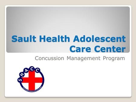 Sault Health Adolescent Care Center Concussion Management Program.