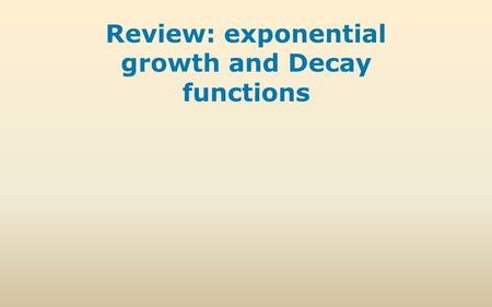 Review: exponential growth and Decay functions. In this lesson, you will review how to write an exponential growth and decay function modeling a percent.