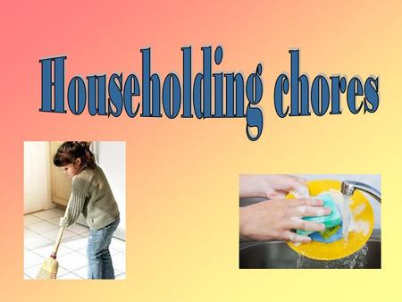Aims  To learn the words about householding chores;  To repeat the Present Perfect Continuous Tense;  Reading, writing, listening and speaking English.