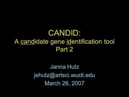 CANDID: A candidate gene identification tool Part 2 Janna Hutz March 26, 2007.