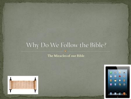 The Miracles of our Bible. I will share a Truth about the Bible, and a Tool for using the Bible Me – Mark Kelley.