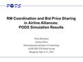 RM Coordination and Bid Price Sharing in Airline Alliances: PODS Simulation Results Peter Belobaba Jeremy Darot Massachusetts Institute of Technology AGIFORS.