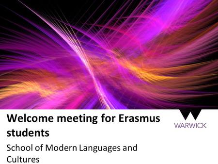 Welcome meeting for Erasmus students School of Modern Languages and Cultures.