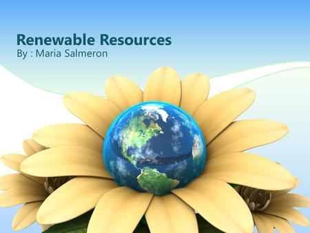 Renewable Resources By : Maria Salmeron. Renewable Resources 12 Biofuels Nuclear energy.