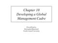 Chapter 10 Developing a Global Management Cadre PowerPoint by Kristopher Blanchard North Central University.