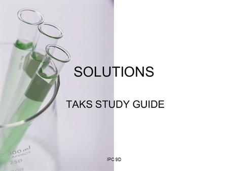 TAKS STUDY GUIDE SOLUTIONS IPC 9D Does a chemical reaction take place when one substance dissolves in another? No, dissolving is a physical change because.