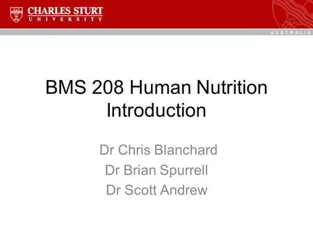 BMS 208 Human Nutrition Introduction Dr Chris Blanchard Dr Brian Spurrell Dr Scott Andrew.