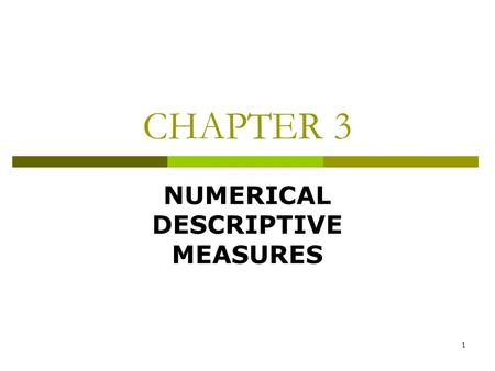 1 CHAPTER 3 NUMERICAL DESCRIPTIVE MEASURES. 2 MEASURES OF CENTRAL TENDENCY FOR UNGROUPED DATA  In Chapter 2, we used tables and graphs to summarize a.