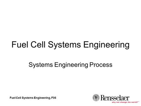 Fuel Cell Systems Engineering, F06 Fuel Cell Systems Engineering Systems Engineering Process.