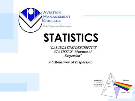 "STATISTICS ""CALCULATING DESCRIPTIVE STATISTICS –<strong>Measures</strong> <strong>of</strong> <strong>Dispersion</strong>"" 4.0 <strong>Measures</strong> <strong>of</strong> <strong>Dispersion</strong>."