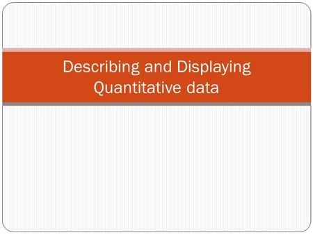 Describing and Displaying Quantitative data. Summarizing continuous data Displaying continuous data Within-subject variability Presentation.