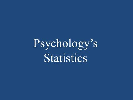 Psychology's Statistics. Statistics Are a means to make data more meaningful Provide a method of organizing information so that it can be understood.