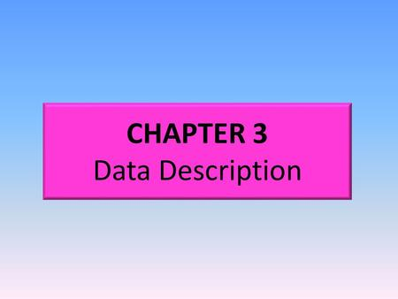 CHAPTER 3 Data Description. OUTLINE 3-1Introduction 3-2Measures of Central Tendency 3-3Measures of Variation 3-4Measures of Position 3-5Exploratory Data.