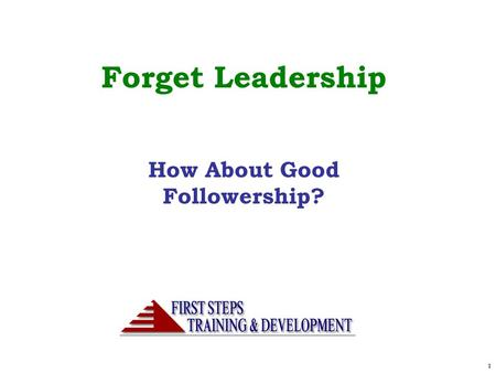 11 Forget Leadership How About Good Followership?.