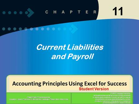 Accounting Principles Using Excel for Success PowerPoint Presentation by: Douglas Cloud, Professor Emeritus Accounting, Pepperdine University © 2011 Cengage.