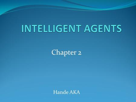 Chapter 2 Hande AKA. Outline Agents and Environments Rationality The Nature of Environments Agent Types.