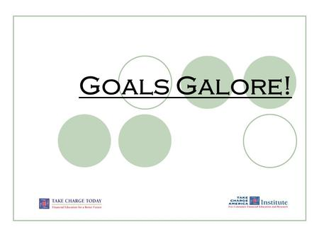 Goals Galore!. 1.1.3.G1 © Take Charge Today– Revised April 2007 –Goals Galore! – Slide 2 Funded by a grant from Take Charge America, Inc. to the Norton.