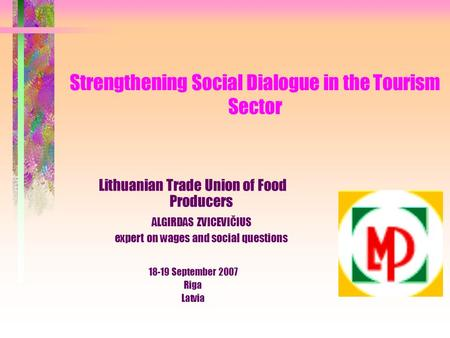 Strengthening Social Dialogue in the Tourism Sector Lithuanian Trade Union of Food Producers ALGIRDAS ZVICEVIČIUS expert on wages and social questions.