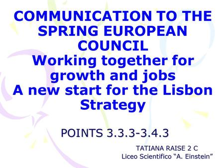 POINTS 3.3.3-3.4.3 COMMUNICATION TO THE SPRING EUROPEAN COUNCIL Working together for growth and jobs A new start for the Lisbon Strategy POINTS 3.3.3-3.4.3.