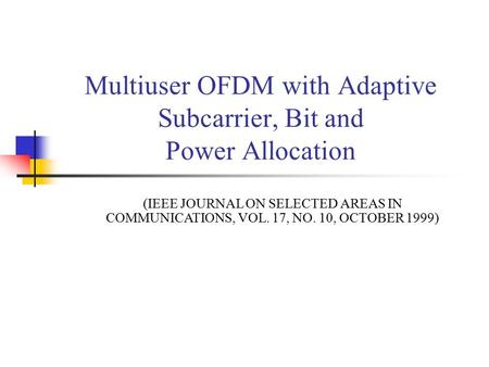 Multiuser OFDM with Adaptive Subcarrier, Bit and Power Allocation (IEEE JOURNAL ON SELECTED AREAS IN COMMUNICATIONS, VOL. 17, NO. 10, OCTOBER 1999)