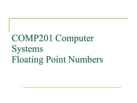 COMP201 Computer Systems Floating Point Numbers. Floating Point Numbers  Representations considered so far have a limited range dependent on the number.