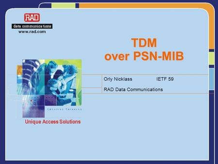 TDM over PSN-MIB Orly Nicklass IETF 59 RAD Data Communications.
