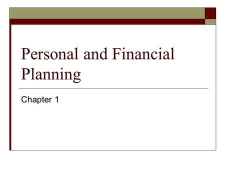 Personal and Financial Planning Chapter 1. Section 1.1 Objectives  Section 1.1 Define personal financial planning Name the six steps of financial planning.