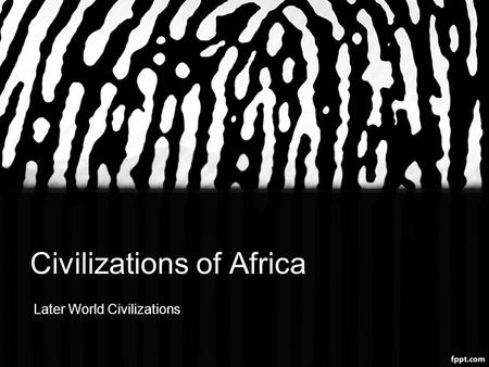 Civilizations of Africa Later World Civilizations.