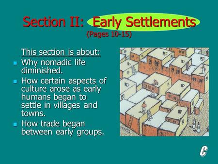 Section II: Early Settlements (Pages 10-15) This section is about: This section is about: Why nomadic life diminished. Why nomadic life diminished. How.