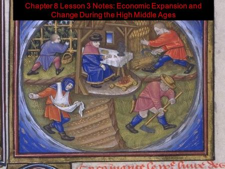 Chapter 8 Lesson 3 Notes: Economic Expansion and Change During the High Middle Ages.