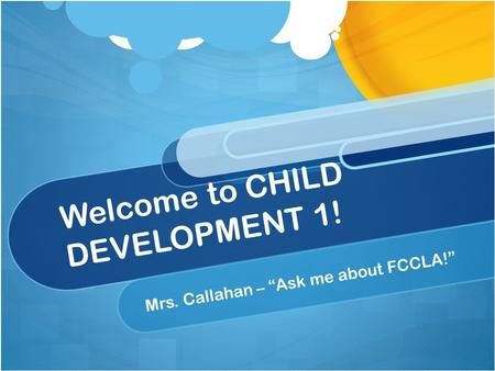 "Welcome to CHILD DEVELOPMENT 1! Mrs. Callahan – ""Ask me about FCCLA!"""