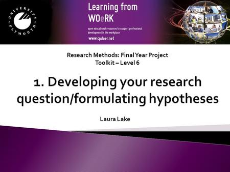 Research Methods: Final Year Project Toolkit – Level 6 Laura Lake.