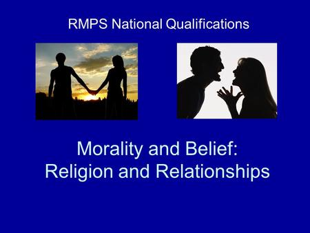 Morality and Belief: Religion and Relationships RMPS National Qualifications.