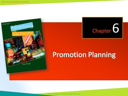 Advertising and Sales Promotion ©2013 Cengage Learning. All Rights Reserved. Chapter 6.